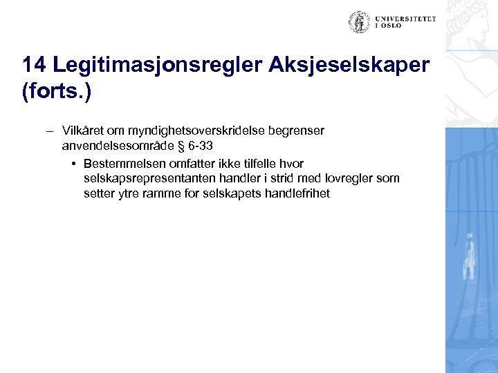 14 Legitimasjonsregler Aksjeselskaper (forts. ) – Vilkåret om myndighetsoverskridelse begrenser anvendelsesområde § 6 -33