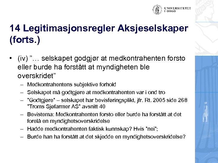 """14 Legitimasjonsregler Aksjeselskaper (forts. ) • (iv) """"… selskapet godgjør at medkontrahenten forsto eller"""