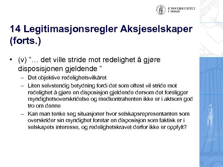 """14 Legitimasjonsregler Aksjeselskaper (forts. ) • (v) """"… det ville stride mot redelighet å"""