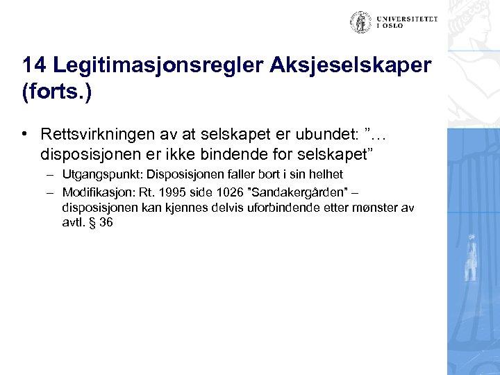 """14 Legitimasjonsregler Aksjeselskaper (forts. ) • Rettsvirkningen av at selskapet er ubundet: """"… disposisjonen"""