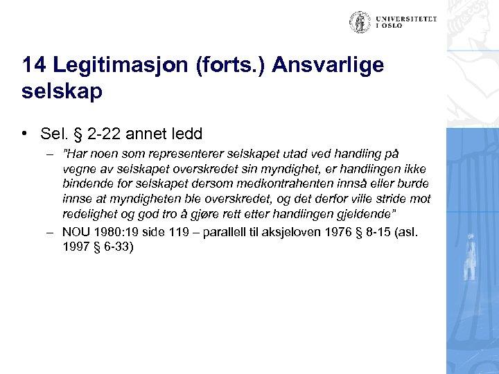 14 Legitimasjon (forts. ) Ansvarlige selskap • Sel. § 2 -22 annet ledd –
