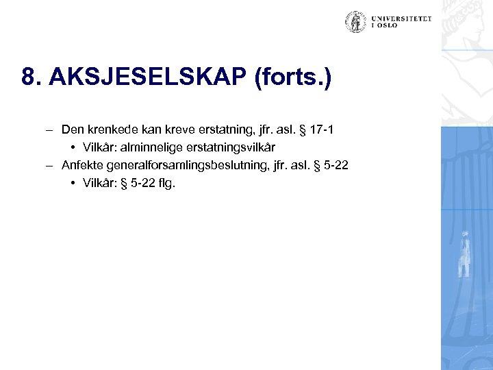 8. AKSJESELSKAP (forts. ) – Den krenkede kan kreve erstatning, jfr. asl. § 17