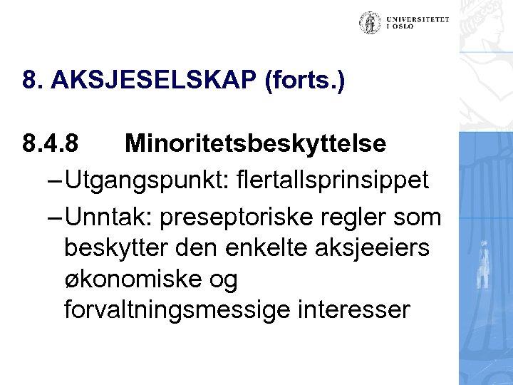 8. AKSJESELSKAP (forts. ) 8. 4. 8 Minoritetsbeskyttelse – Utgangspunkt: flertallsprinsippet – Unntak: preseptoriske