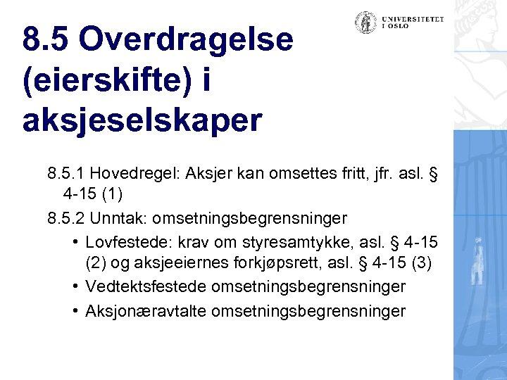 8. 5 Overdragelse (eierskifte) i aksjeselskaper 8. 5. 1 Hovedregel: Aksjer kan omsettes fritt,