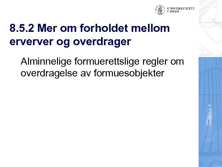 8. 5. 2 Mer om forholdet mellom erverver og overdrager Alminnelige formuerettslige regler om