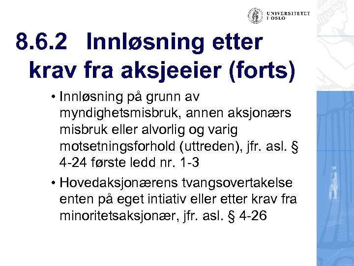 8. 6. 2 Innløsning etter krav fra aksjeeier (forts) • Innløsning på grunn av