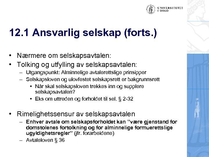 12. 1 Ansvarlig selskap (forts. ) • Nærmere om selskapsavtalen: • Tolking og utfylling