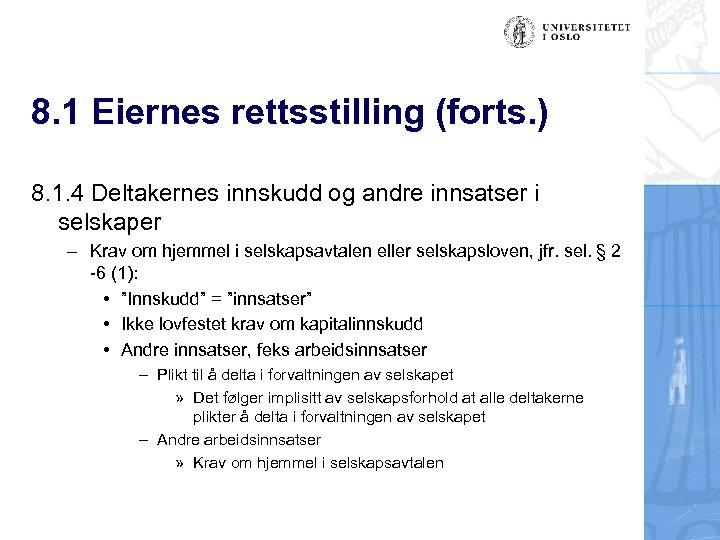 8. 1 Eiernes rettsstilling (forts. ) 8. 1. 4 Deltakernes innskudd og andre innsatser