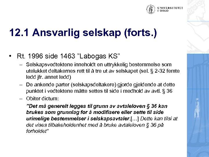 """12. 1 Ansvarlig selskap (forts. ) • Rt. 1996 side 1463 """"Labogas KS"""" –"""