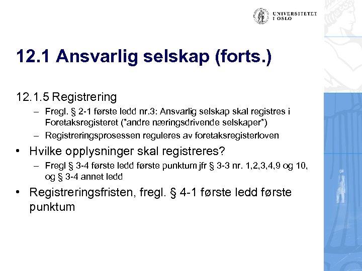 12. 1 Ansvarlig selskap (forts. ) 12. 1. 5 Registrering – Fregl. § 2