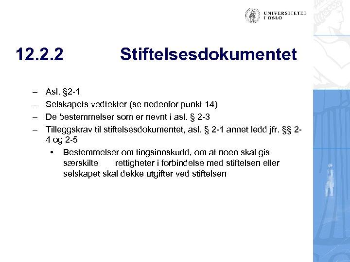 12. 2. 2 – – Stiftelsesdokumentet Asl. § 2 -1 Selskapets vedtekter (se nedenfor