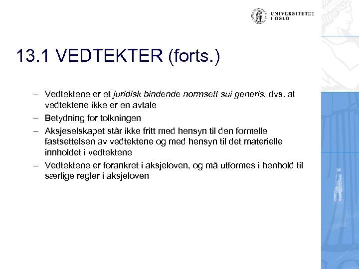 13. 1 VEDTEKTER (forts. ) – Vedtektene er et juridisk bindende normsett sui generis,