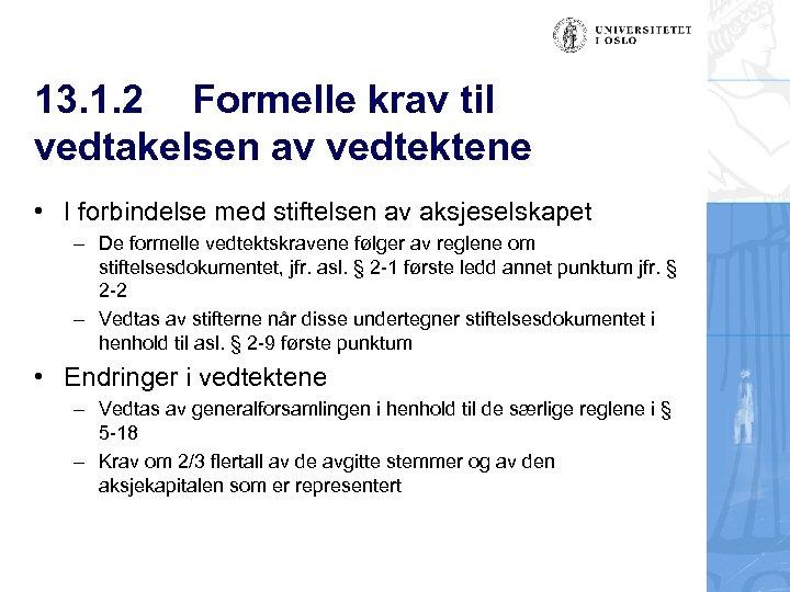 13. 1. 2 Formelle krav til vedtakelsen av vedtektene • I forbindelse med stiftelsen