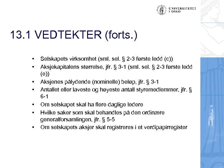 13. 1 VEDTEKTER (forts. ) • • Selskapets virksomhet (sml. sel. § 2 -3