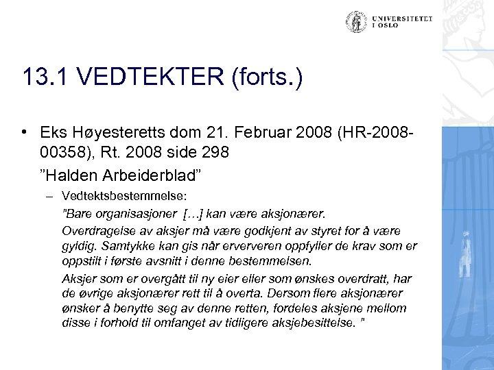 13. 1 VEDTEKTER (forts. ) • Eks Høyesteretts dom 21. Februar 2008 (HR-200800358), Rt.