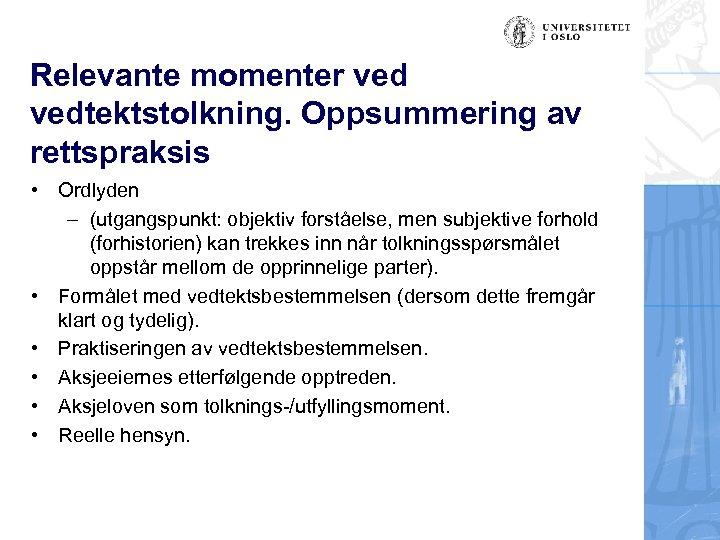 Relevante momenter vedtektstolkning. Oppsummering av rettspraksis • Ordlyden – (utgangspunkt: objektiv forståelse, men subjektive