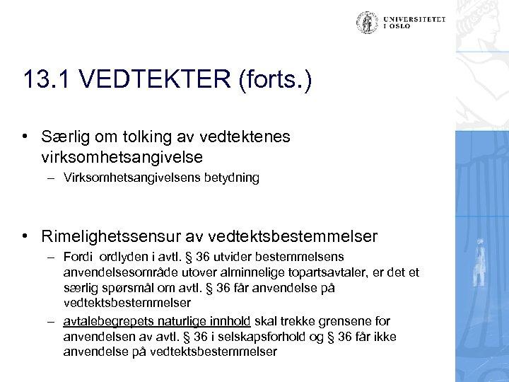 13. 1 VEDTEKTER (forts. ) • Særlig om tolking av vedtektenes virksomhetsangivelse – Virksomhetsangivelsens