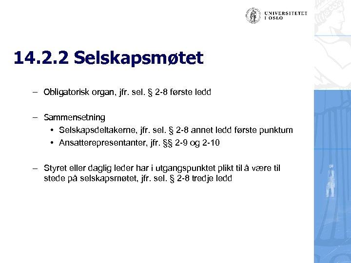 14. 2. 2 Selskapsmøtet – Obligatorisk organ, jfr. sel. § 2 -8 første ledd