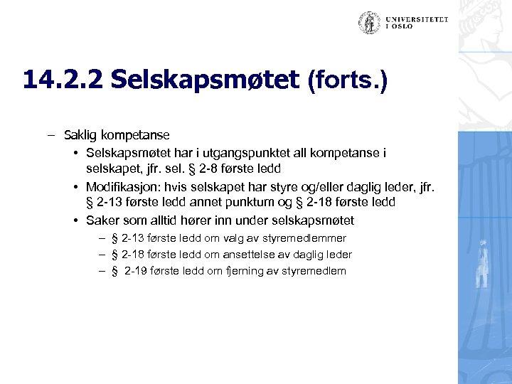 14. 2. 2 Selskapsmøtet (forts. ) – Saklig kompetanse • Selskapsmøtet har i utgangspunktet