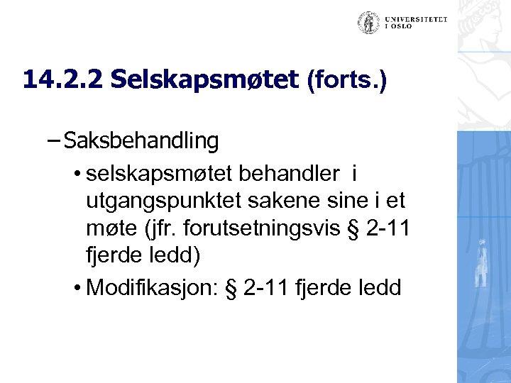 14. 2. 2 Selskapsmøtet (forts. ) – Saksbehandling • selskapsmøtet behandler i utgangspunktet sakene