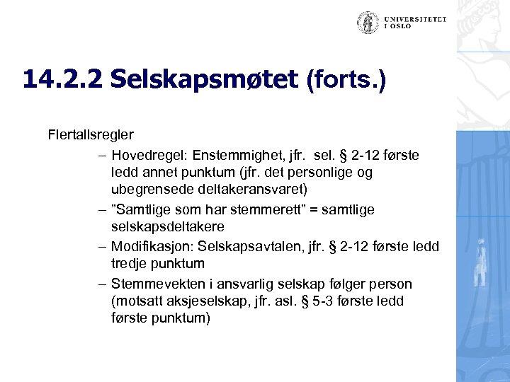 14. 2. 2 Selskapsmøtet (forts. ) Flertallsregler – Hovedregel: Enstemmighet, jfr. sel. § 2