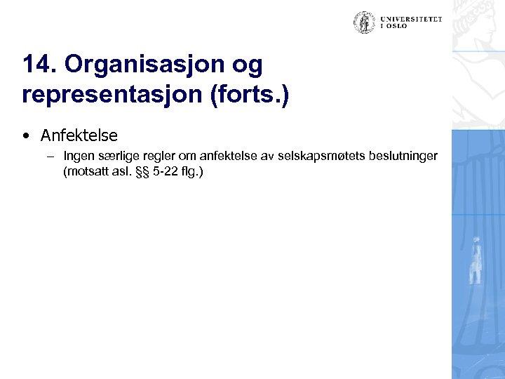 14. Organisasjon og representasjon (forts. ) • Anfektelse – Ingen særlige regler om anfektelse