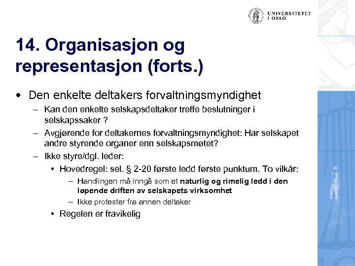 14. Organisasjon og representasjon (forts. ) • Den enkelte deltakers forvaltningsmyndighet – Kan den