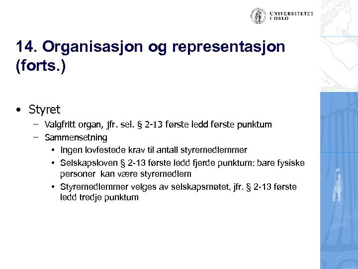 14. Organisasjon og representasjon (forts. ) • Styret – Valgfritt organ, jfr. sel. §