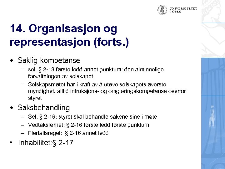 14. Organisasjon og representasjon (forts. ) • Saklig kompetanse – sel. § 2 -13