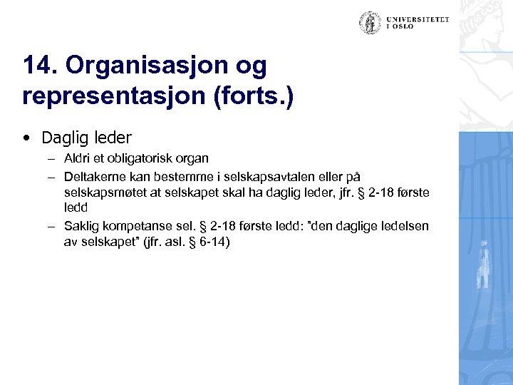 14. Organisasjon og representasjon (forts. ) • Daglig leder – Aldri et obligatorisk organ
