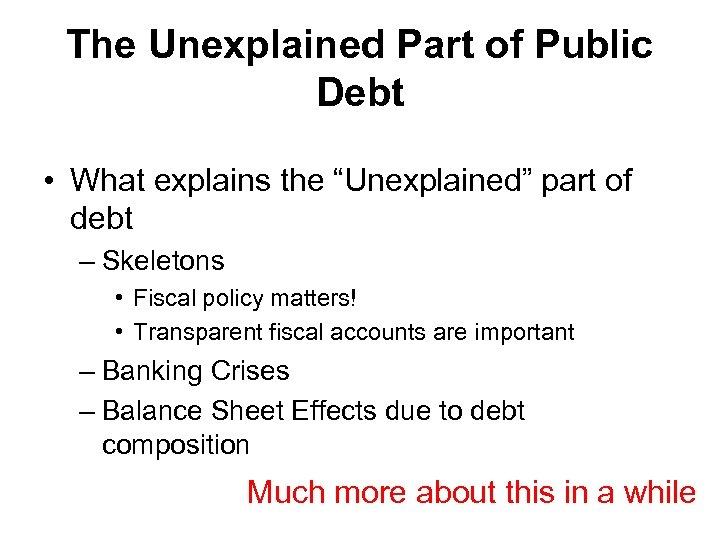 """The Unexplained Part of Public Debt • What explains the """"Unexplained"""" part of debt"""