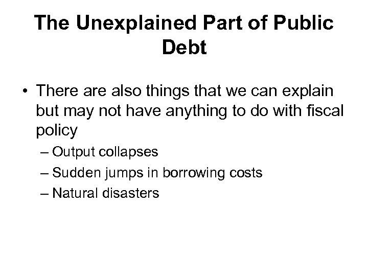 The Unexplained Part of Public Debt • There also things that we can explain