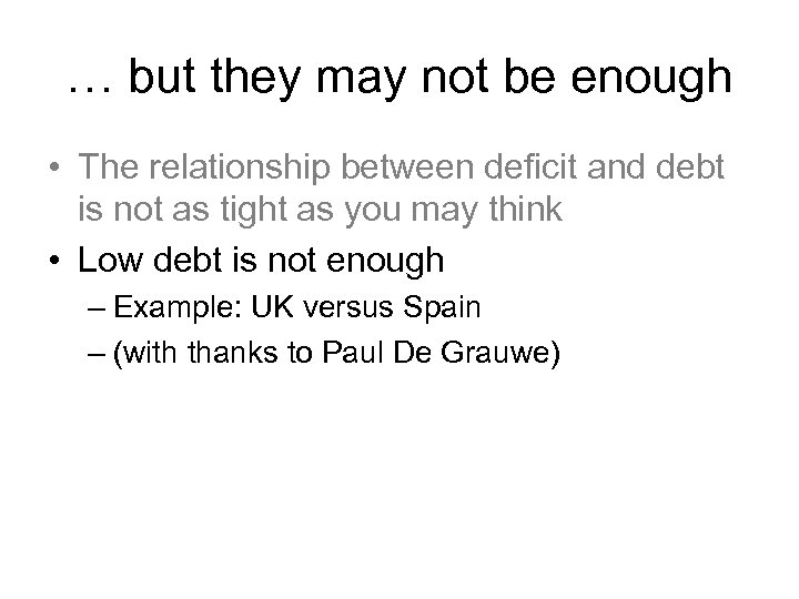 … but they may not be enough • The relationship between deficit and debt