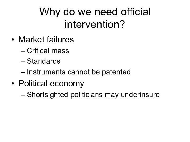 Why do we need official intervention? • Market failures – Critical mass – Standards