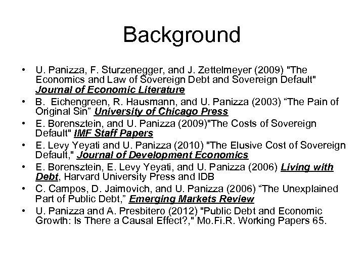 Background • U. Panizza, F. Sturzenegger, and J. Zettelmeyer (2009)