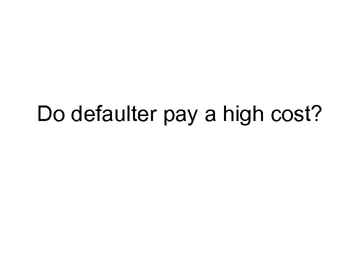 Do defaulter pay a high cost?
