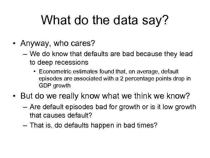 What do the data say? • Anyway, who cares? – We do know that