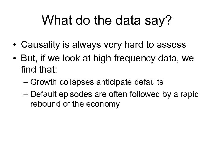 What do the data say? • Causality is always very hard to assess •
