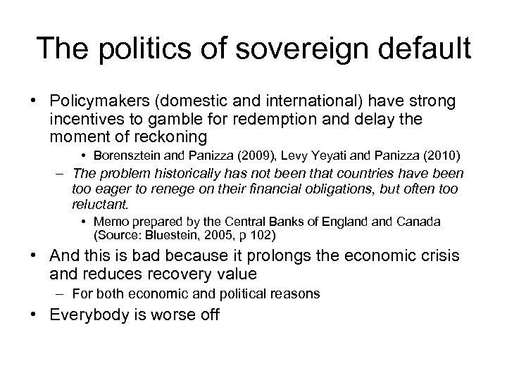 The politics of sovereign default • Policymakers (domestic and international) have strong incentives to