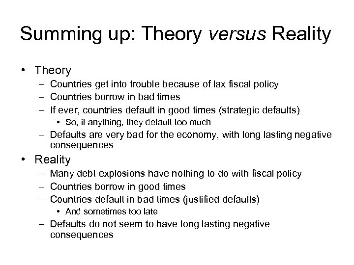 Summing up: Theory versus Reality • Theory – Countries get into trouble because of