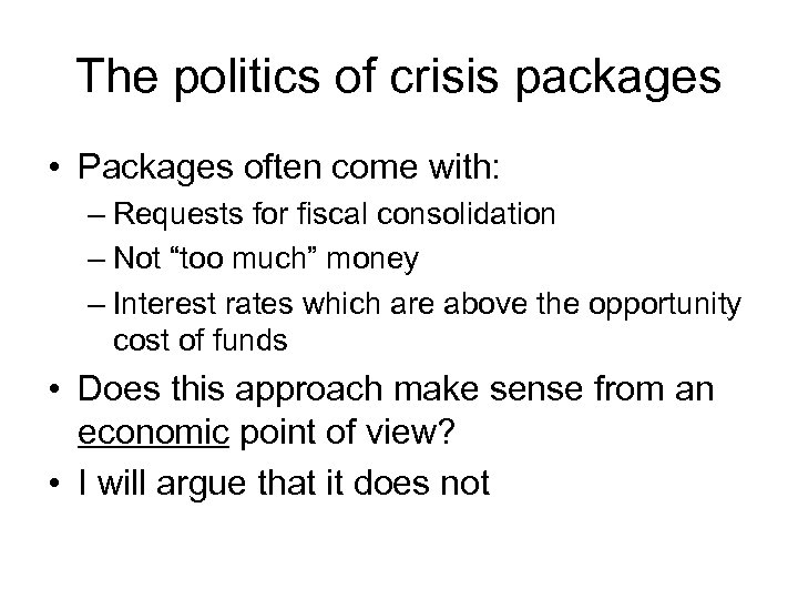 The politics of crisis packages • Packages often come with: – Requests for fiscal