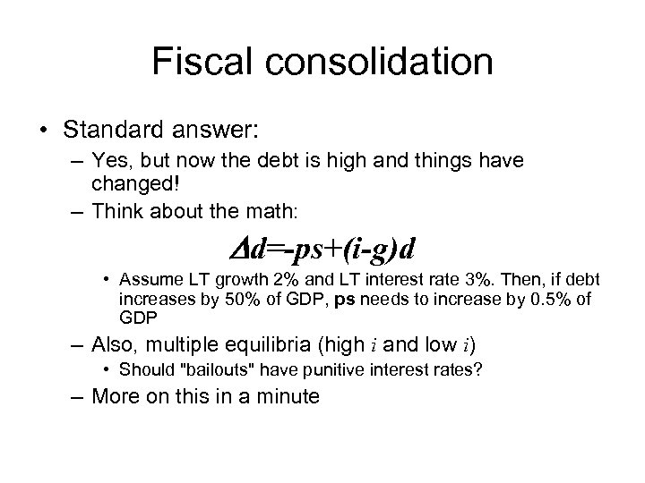 Fiscal consolidation • Standard answer: – Yes, but now the debt is high and