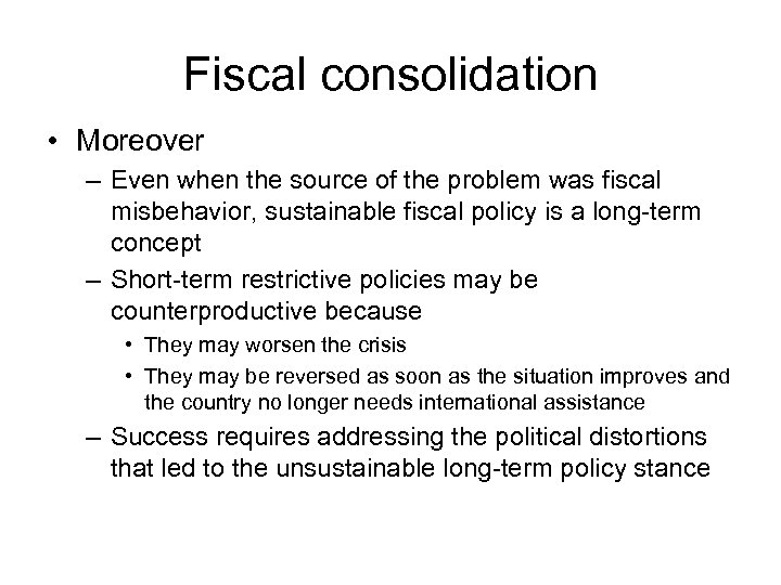 Fiscal consolidation • Moreover – Even when the source of the problem was fiscal
