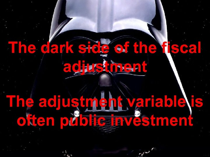 The dark side of the fiscal adjustment The adjustment variable is often public investment