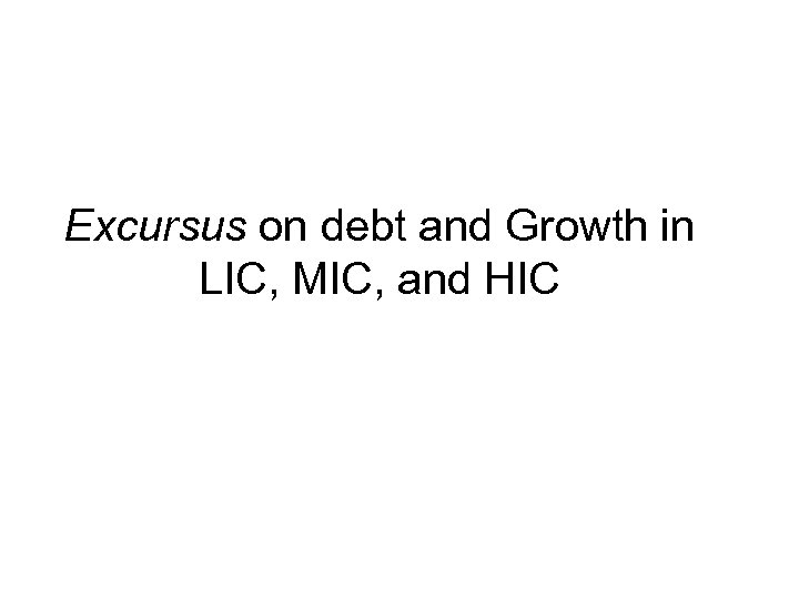 Excursus on debt and Growth in LIC, MIC, and HIC What the Heck!