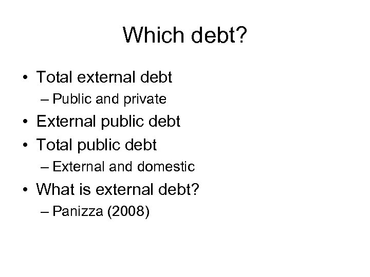 Which debt? • Total external debt – Public and private • External public debt