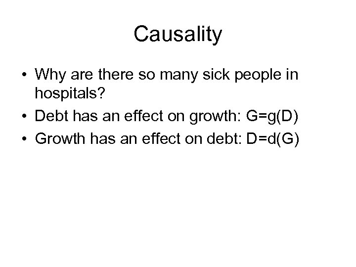 Causality • Why are there so many sick people in hospitals? • Debt has