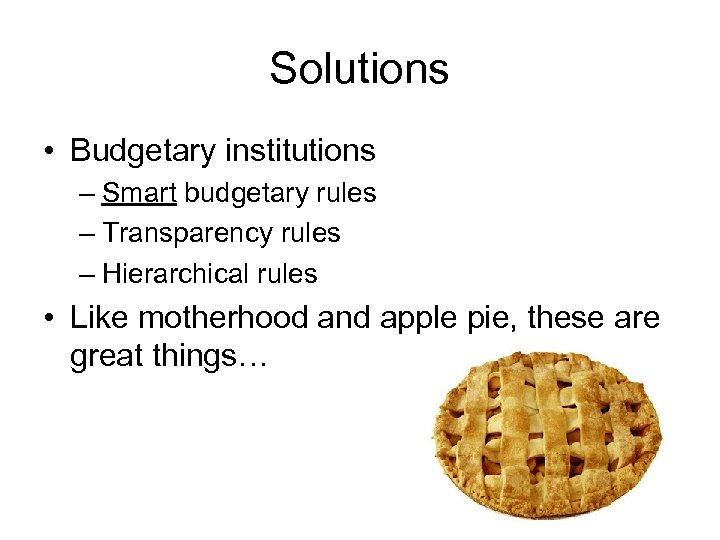 Solutions • Budgetary institutions – Smart budgetary rules – Transparency rules – Hierarchical rules