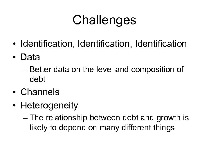 Challenges • Identification, Identification • Data – Better data on the level and composition