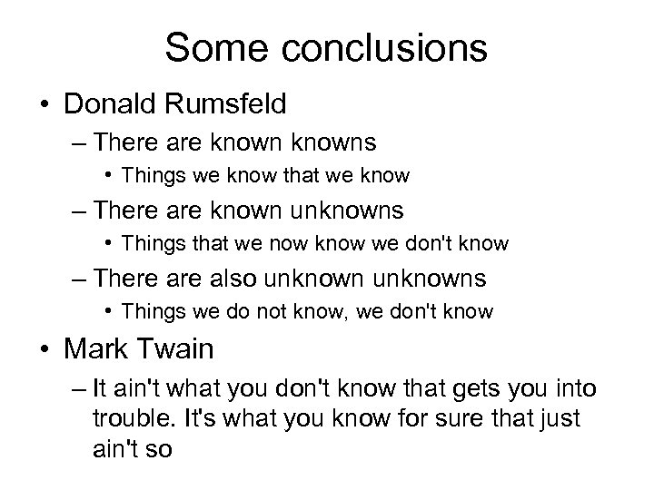Some conclusions • Donald Rumsfeld – There are knowns • Things we know that